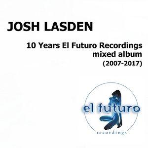 10 Years El Futuro Recordings - House - Minimix - Josh Lasden