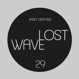 Lost Wave#29 - (Rádio Deepland)