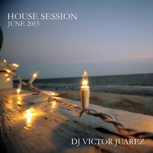 Dj Victor Juarez - House Session (June 2015)