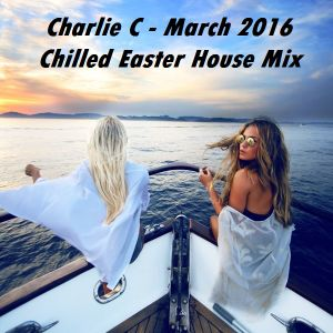 Charlie C - Chilled Easter House Mix - March 2016