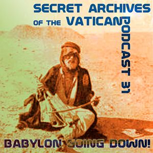 Babylon Going Down! - Secret Archives Podcast 31