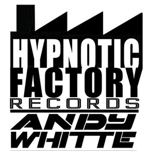 Andy Whitte - The Sound of Hypnotic Factory  oo2  (April 2o11)