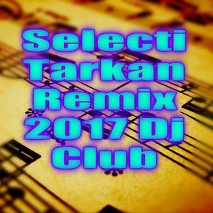 Selecti Tarkan Remix 2017 Dj Club