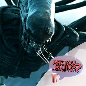 Are You Sitting Comfortably? #109 - Alien: Covenant