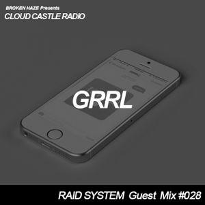 'CLOUD CASTLE RADIO' x 'RAID SYSTEM' Guest Mix #028: GRRL