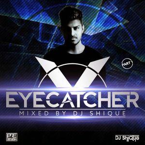 EYECATCHER PART 1. MIXED BY DJ SHIQUE