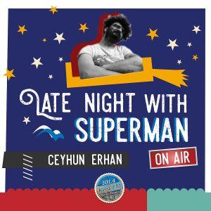 LATE NIGHT WITH SUPERMAN / 01 Aralik Cuma