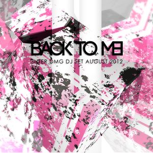 Back to me - 3nter Dmg Dj set August 2012