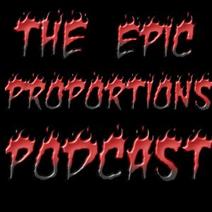 The Epic Proportions Podcast-Episode 3 (The Un-Aired Episode)