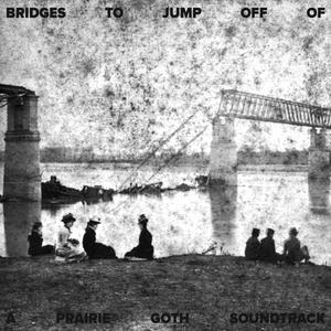 Prairie Goth: Bridges to Jump Off Of