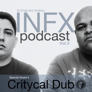 Chap & Andrezz - INFX PODCAST VOL.3 - Special Guest: CRITYCAL DUB