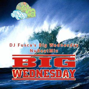 DJ Fusca's Big Wednesday NuBeatMix