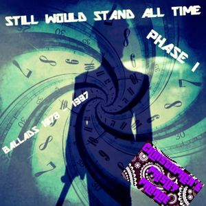 STILL WOULD STAND ALL TIME: PHASE I: BALLADS 1978 -1997
