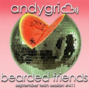 andygri | bearded friends [september tech session #411]