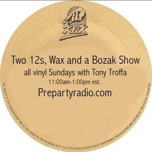 Two 12s Wax and a Bozak 7-16-17 Edition all vinyl (except for exclusives) with Tony Troffa