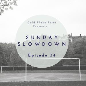 Sunday Slowdown - Episode Thirty-Four