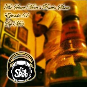 Episode 84-Sip Mix-The Stunt Man's Radio Show