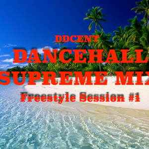 Dancehall Supreme Mix [Freestyle Session #1] by DDCent
