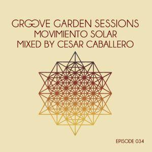 "Groove Garden Sessions ""Movimiento Solar"" mixed by Cesar Caballero - Episode 034"