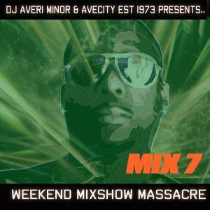 DJ Averi Minor - Weekend Mixshow Massacre Mix 7