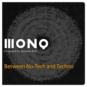 MONQ - Extended Iris Sessions no.4 (Between No-Tech and Techno)