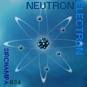 #84 - NEUTRON ELECTRON
