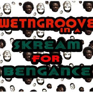 Wet n' Groove - Skream for Bengance!!