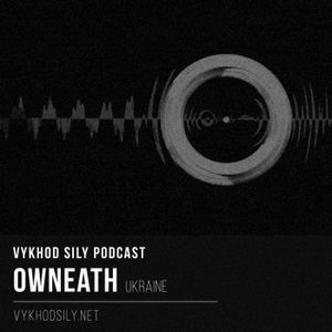 Vykhod Sily Podcast - Owneath Guest Mix