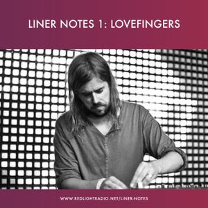 Liner Notes 1: Lovefingers