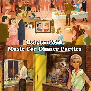 Music For Dinner Parties DJ Rob Webster Oct 2010
