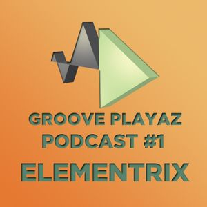 Groove Playaz Podcast #1 - by Elementrix
