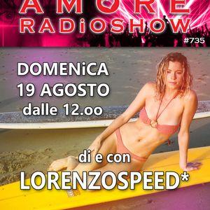 LORENZOSPEED* presents AMORE Radio Show 735 Domenica 19 Agosto 2018