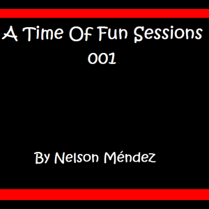 A Time Of Fun Sessions 001 By Nelson Méndez
