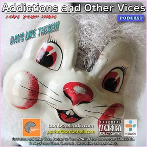 Addictions and Other Vices 251- Days Like These!!!