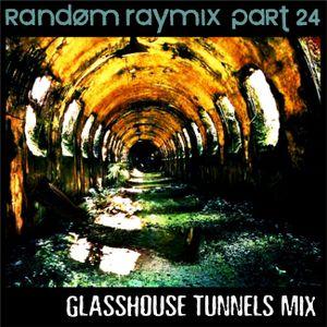 Random raymix 24 - glasshouse tunnels mix