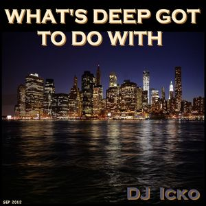 What's Deep Got To Do With By DJ Icko(Sep 2012)