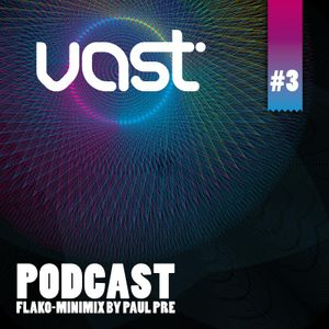 vast Podcast #3 - mixed by Paul Pre