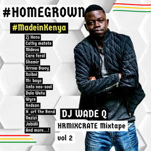 DJ WADE Q HR MIXCRATE MIXTAPE VOL 2 #HOMEGROWN #MADEINKENYA