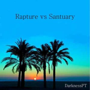 Rapture vs Santuary