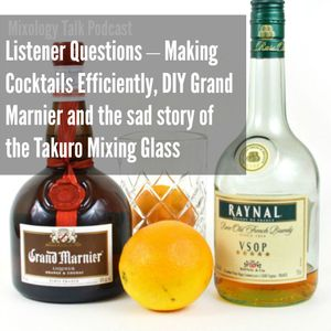 53 - Listener Questions – Making Cocktails Efficiently, DIY Grand Marnier and the sad story of the T