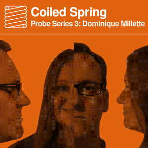 Coiled Spring Episode 014: Dominique Millette