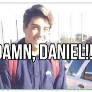 Damn Daniel!!!!