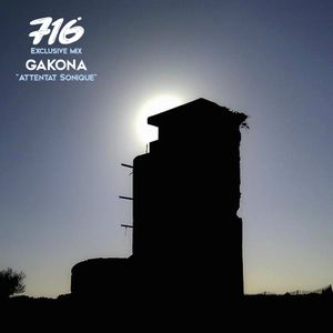 716 Exclusive Mix - Gakona : Attentat Sonique