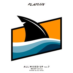 "FLATLUX -  All Mixed Up Vol.7 ""鮫になれ"" by DJ Atsu"