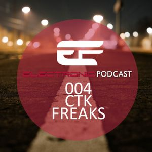 ELECTRONIC PODCAST #004 CTK FREAKS