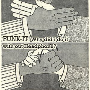 FUNK IT! Why did I do it without Headphone? MixTape 2011 by Supersonic