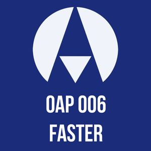 OAPodcast 006 - Faster