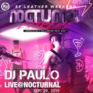 DJ PAULO LIVE @ NOCTURNAL EXTREME -Leather Weekend SF Sept 2019 (Afterhours/Sleaze)