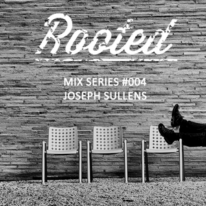 Rooted Mix Series #004 - Joseph Sullens [3 hour Special]