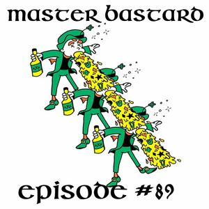Master Bastard #89 - St Pat's Day Spectacular 3 - The Secret Of The Booze